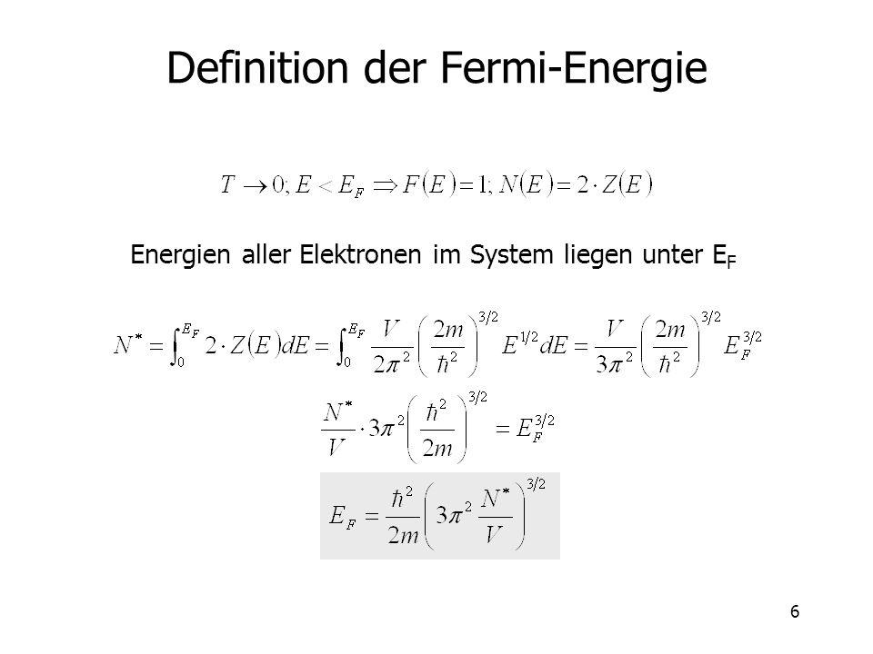 6 Definition der Fermi-Energie Energien aller Elektronen im System liegen unter E F