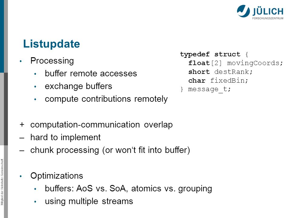 Mitglied der Helmholtz-Gemeinschaft Processing buffer remote accesses exchange buffers compute contributions remotely +computation-communication overlap –hard to implement –chunk processing (or wont fit into buffer) Optimizations buffers: AoS vs.