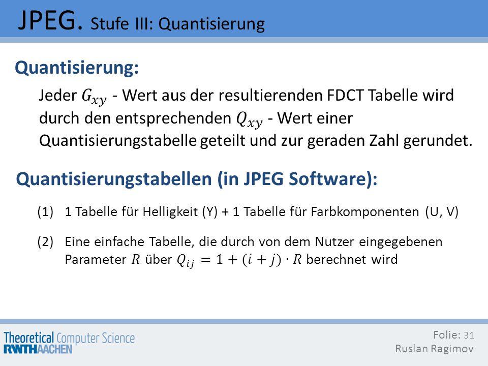 JPEG. Stufe III: Quantisierung Folie: Ruslan Ragimov 31