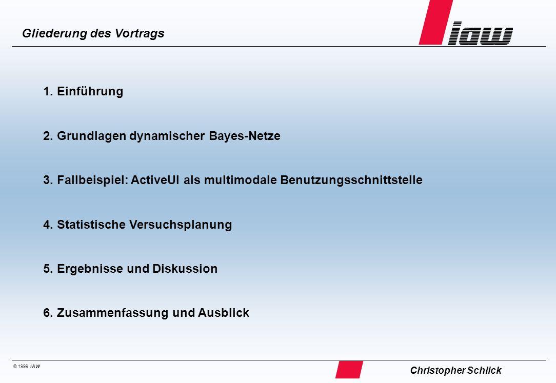 © 1999 IAW Gliederung des Vortrags 1. Einführung 2. Grundlagen dynamischer Bayes-Netze 3. Fallbeispiel: ActiveUI als multimodale Benutzungsschnittstel
