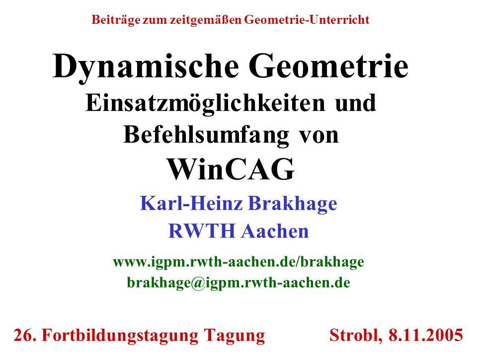 Beiträge zum zeitgemäßen Geometrie-Unterricht Dynamische Geometrie Einsatzmöglichkeiten und Befehlsumfang von WinCAG Karl-Heinz Brakhage RWTH Aachen w