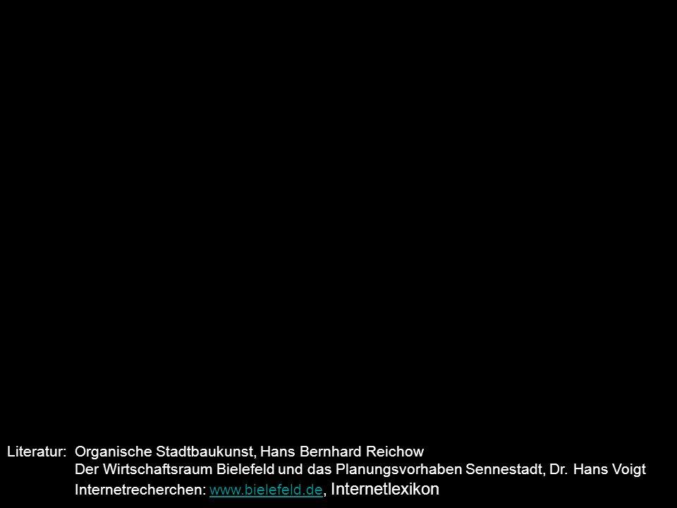 Literatur: Organische Stadtbaukunst, Hans Bernhard Reichow Der Wirtschaftsraum Bielefeld und das Planungsvorhaben Sennestadt, Dr. Hans Voigt Internetr