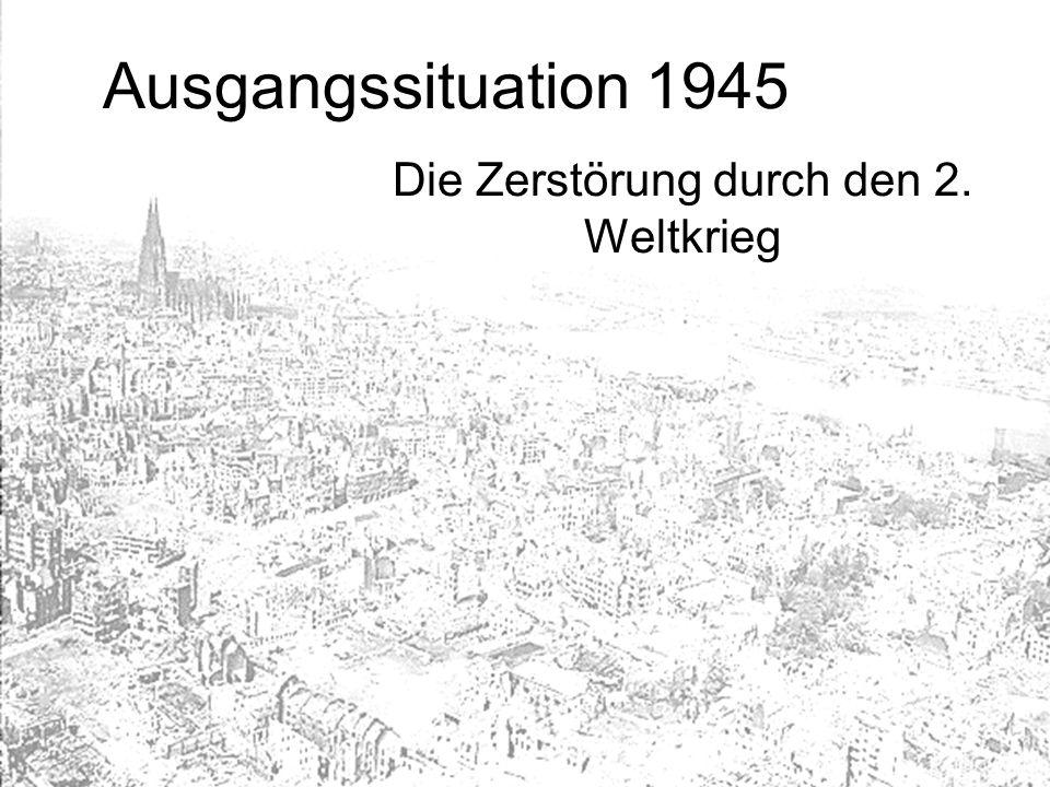 Ausgangssituation 1945 Die Zerstörung durch den 2. Weltkrieg