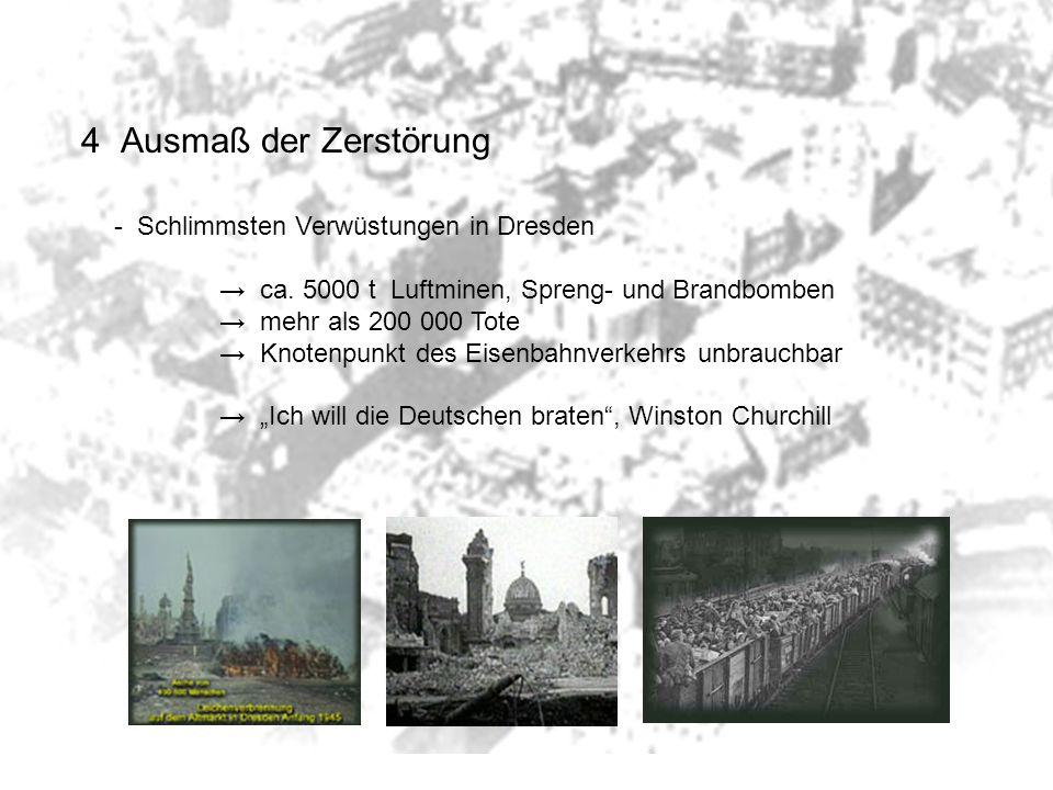 4Ausmaß der Zerstörung - Schlimmsten Verwüstungen in Dresden ca. 5000 t Luftminen, Spreng- und Brandbomben mehr als 200 000 Tote Knotenpunkt des Eisen