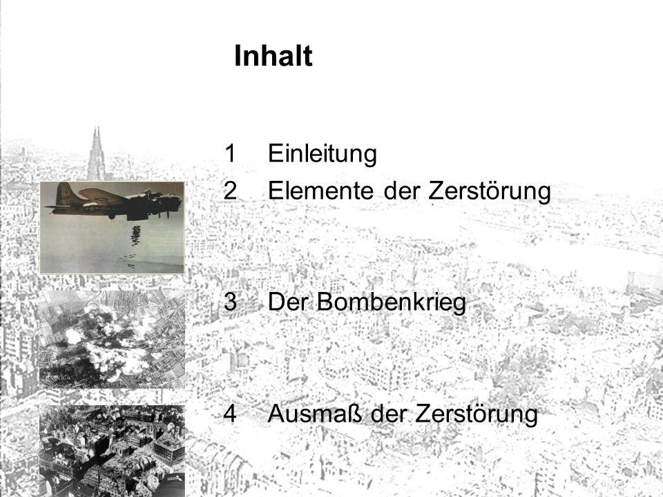 Inhalt 1Einleitung 2Elemente der Zerstörung 3Der Bombenkrieg 4Ausmaß der Zerstörung
