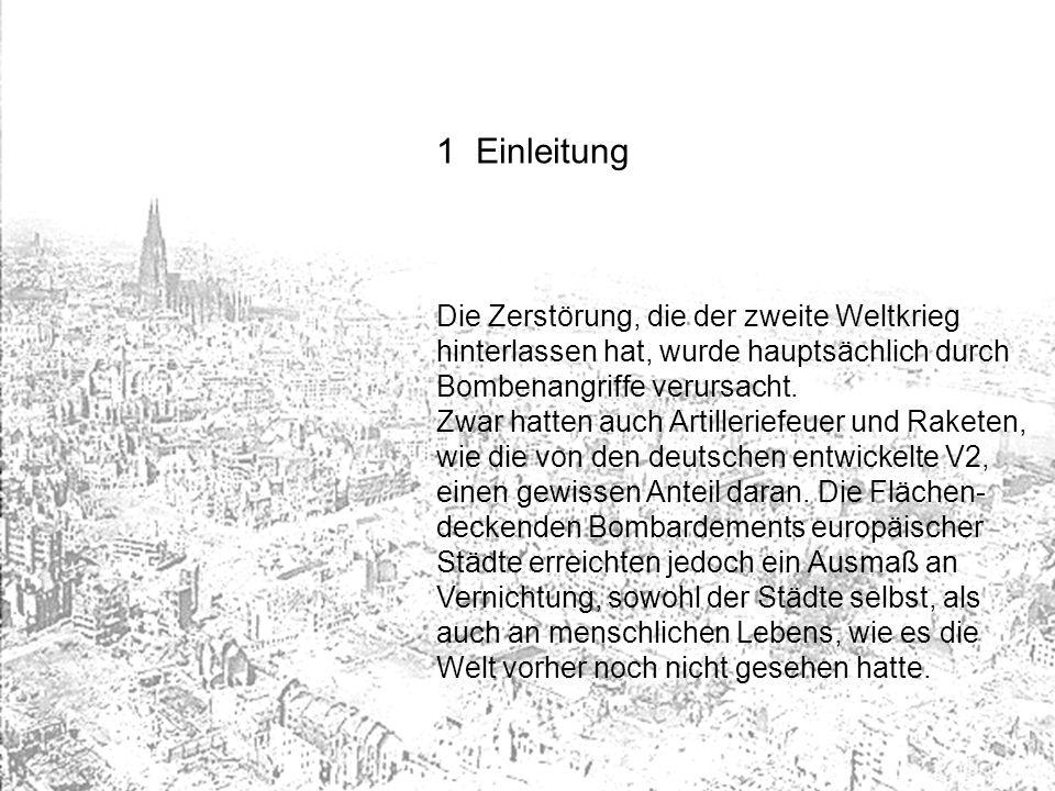 1Einleitung Die Zerstörung, die der zweite Weltkrieg hinterlassen hat, wurde hauptsächlich durch Bombenangriffe verursacht. Zwar hatten auch Artilleri