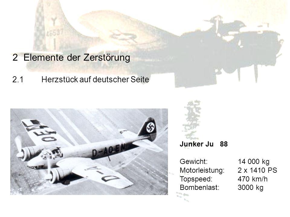 Junker Ju 88 Gewicht:14 000 kg Motorleistung:2 x 1410 PS Topspeed:470 km/h Bombenlast:3000 kg 2Elemente der Zerstörung 2.1Herzstück auf deutscher Seit
