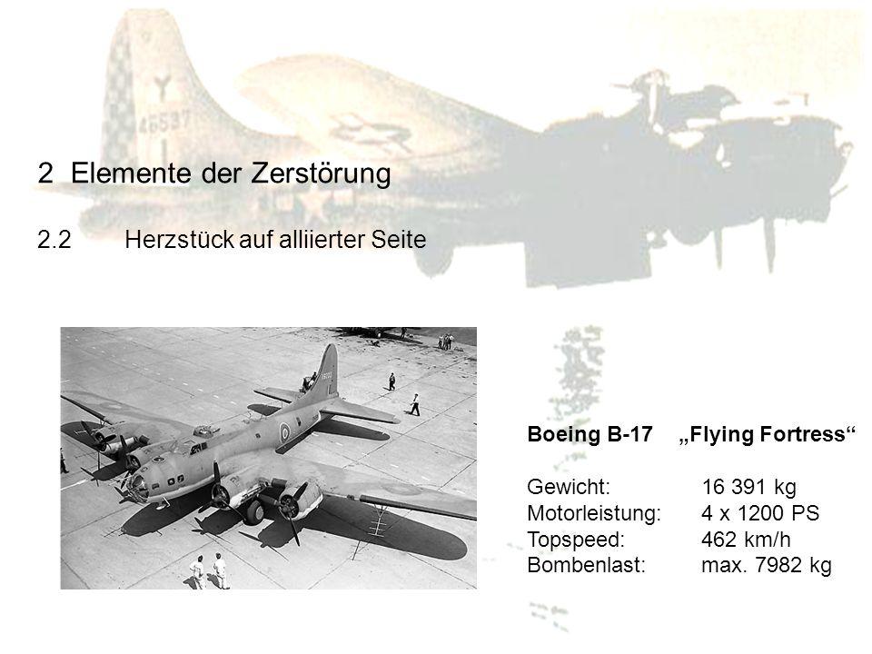 Boeing B-17 Flying Fortress Gewicht: 16 391 kg Motorleistung:4 x 1200 PS Topspeed:462 km/h Bombenlast:max. 7982 kg 2Elemente der Zerstörung 2.2Herzstü