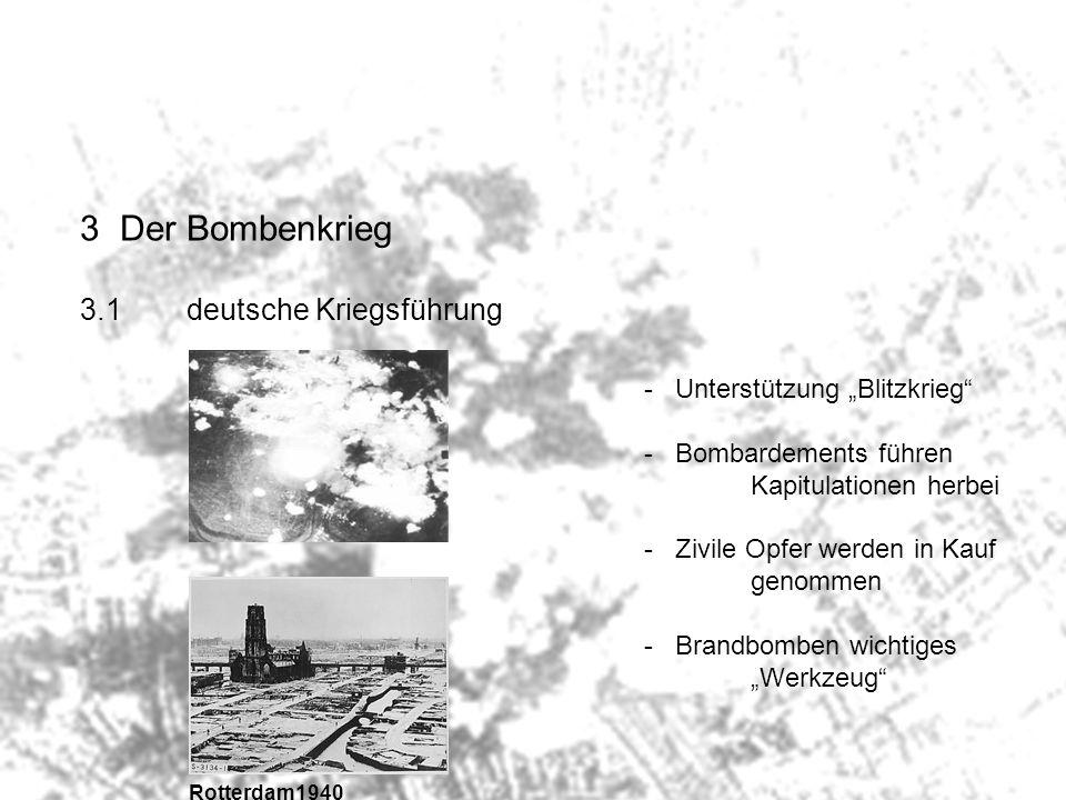 3Der Bombenkrieg 3.1deutsche Kriegsführung - Unterstützung Blitzkrieg - Bombardements führen Kapitulationen herbei - Zivile Opfer werden in Kauf genom