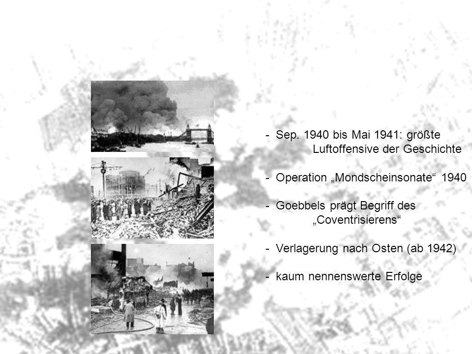 - Sep. 1940 bis Mai 1941: größte Luftoffensive der Geschichte - Operation Mondscheinsonate 1940 - Goebbels prägt Begriff des Coventrisierens - Verlage