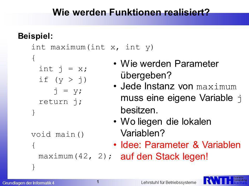 Grundlagen der Informatik 4 Lehrstuhl für Betriebssysteme 1 Wie werden Funktionen realisiert.