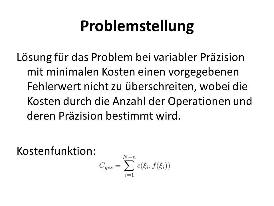 Problemstellung Lösung für das Problem bei variabler Präzision mit minimalen Kosten einen vorgegebenen Fehlerwert nicht zu überschreiten, wobei die Kosten durch die Anzahl der Operationen und deren Präzision bestimmt wird.