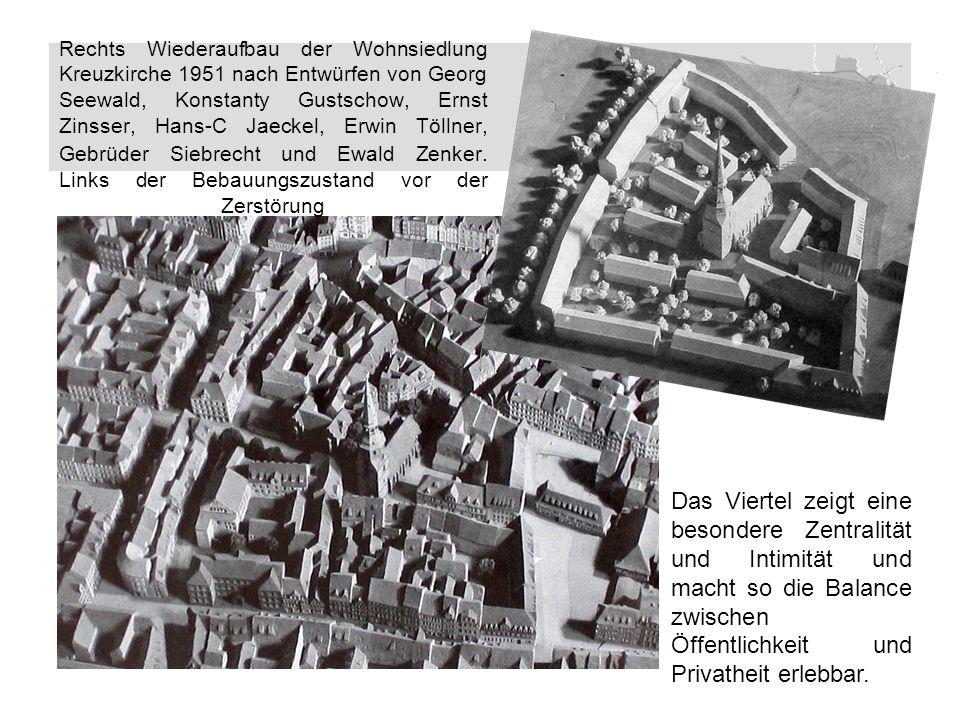 Rechts Wiederaufbau der Wohnsiedlung Kreuzkirche 1951 nach Entwürfen von Georg Seewald, Konstanty Gustschow, Ernst Zinsser, Hans-C Jaeckel, Erwin Töllner, Gebrüder Siebrecht und Ewald Zenker.