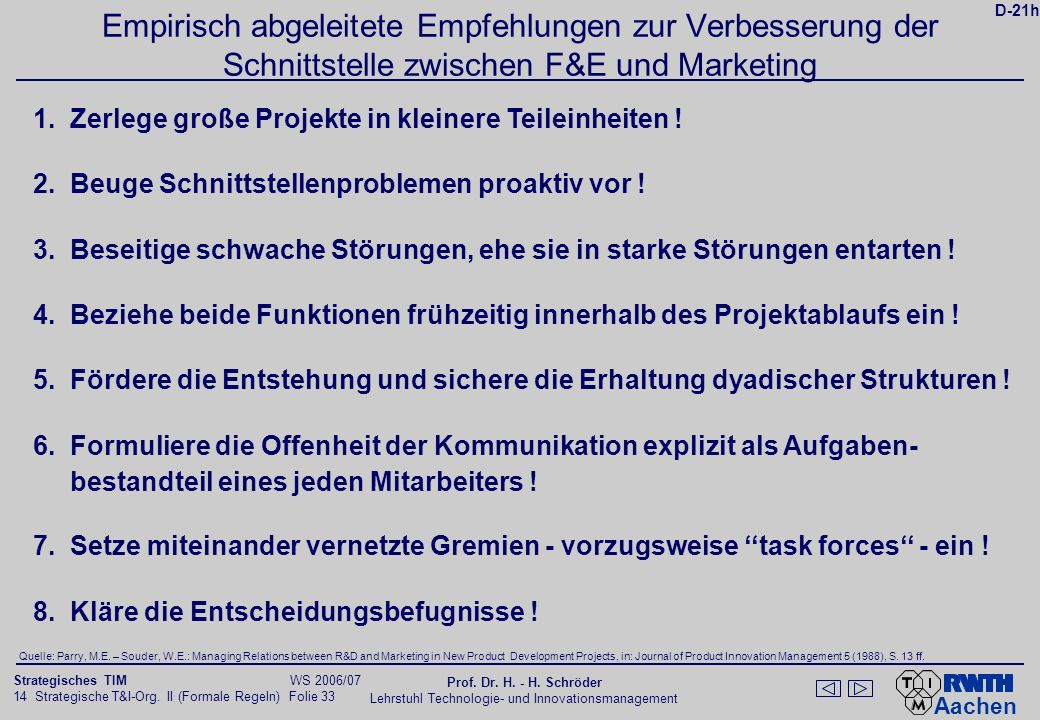 Aachen 14 Strategische T&I-Org. II (Formale Regeln) Folie 33 Strategisches TIM WS 2006/07 Prof. Dr. H. - H. Schröder Lehrstuhl Technologie- und Innova