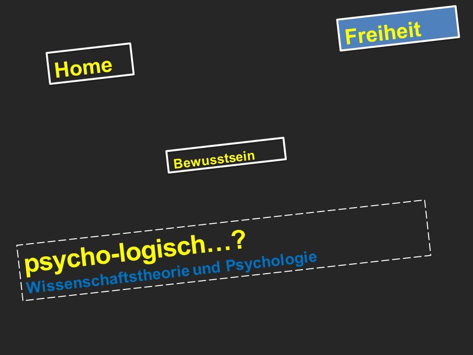 Freiheit psycho-logisch…? Wissenschaftstheorie und Psychologie Home Bewusstsein