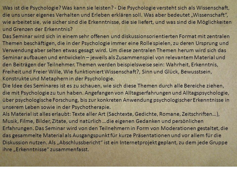 Was ist die Psychologie? Was kann sie leisten? - Die Psychologie versteht sich als Wissenschaft, die uns unser eigenes Verhalten und Erleben erklären