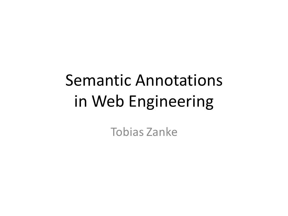 Semantic Annotations in Web Engineering Tobias Zanke