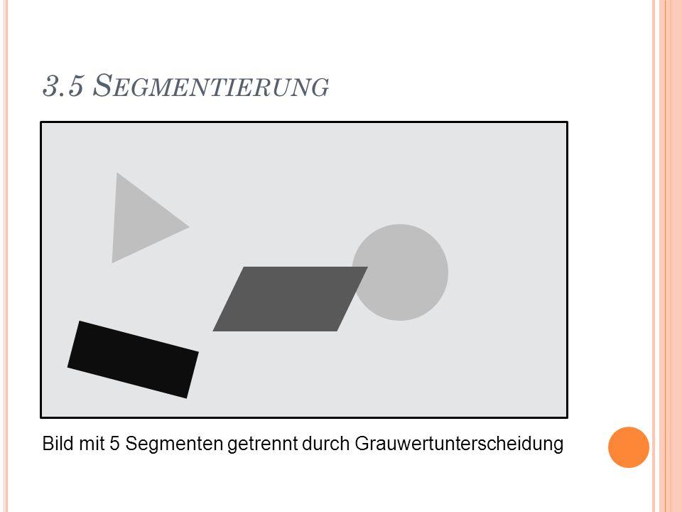 3.5 S EGMENTIERUNG Bild mit 5 Segmenten getrennt durch Grauwertunterscheidung