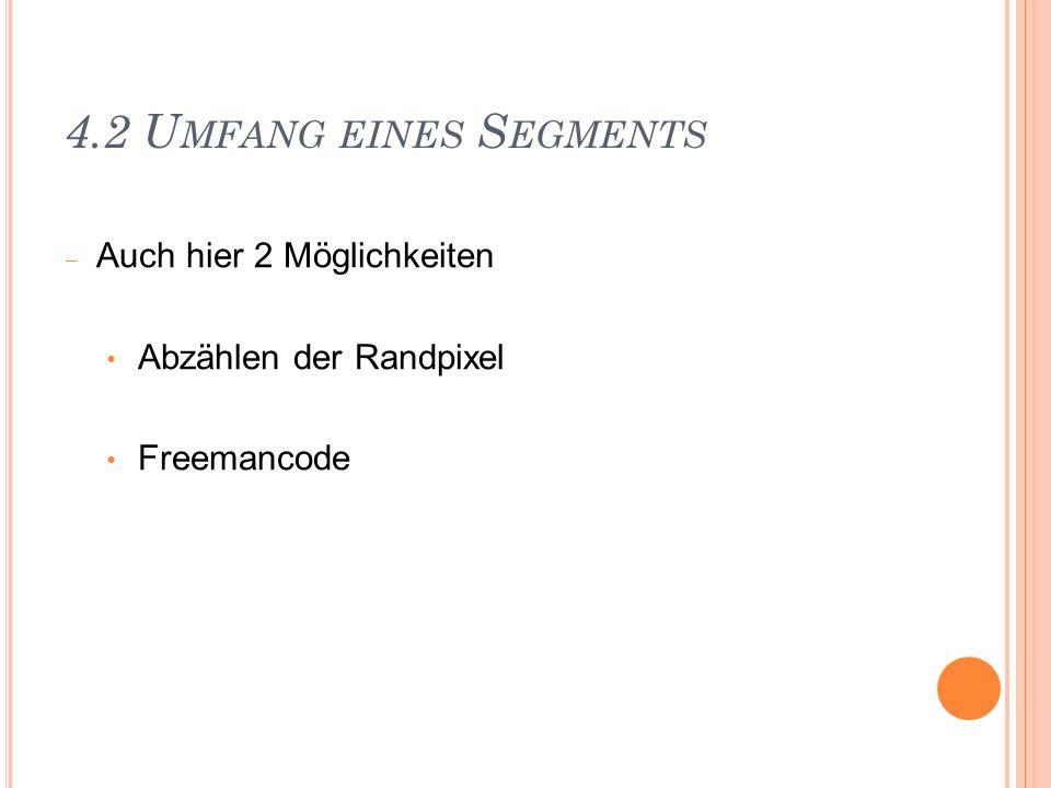 4.2 U MFANG EINES S EGMENTS Auch hier 2 Möglichkeiten Abzählen der Randpixel Freemancode