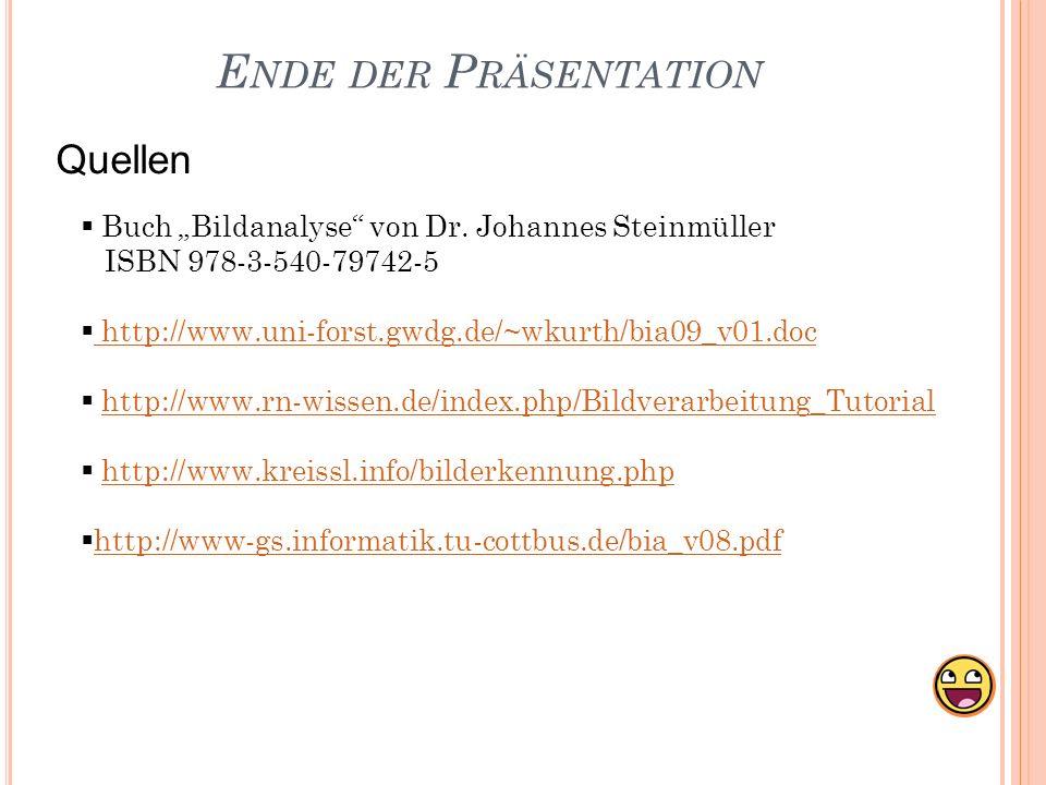 E NDE DER P RÄSENTATION Quellen Buch Bildanalyse von Dr. Johannes Steinmüller ISBN 978-3-540-79742-5 http://www.uni-forst.gwdg.de/~wkurth/bia09_v01.do