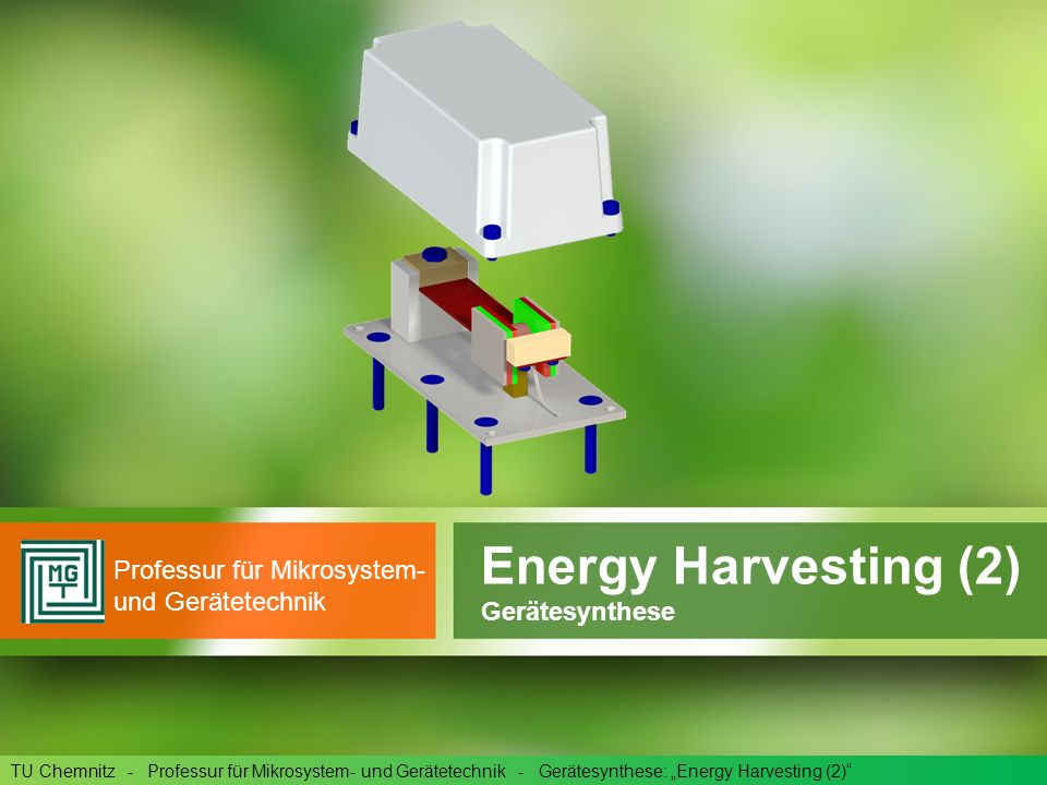 Energy Harvesting (2) Gerätesynthese Professur für Mikrosystem- und Gerätetechnik TU Chemnitz - Professur für Mikrosystem- und Gerätetechnik - Gerätesynthese: Energy Harvesting (2)