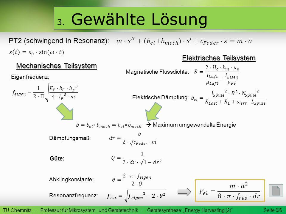 3. Gewählte Lösung TU Chemnitz - Professur für Mikrosystem- und Gerätetechnik - Gerätesynthese: Energy Harvesting (2) Seite 6/6 Mechanisches Teilsyste