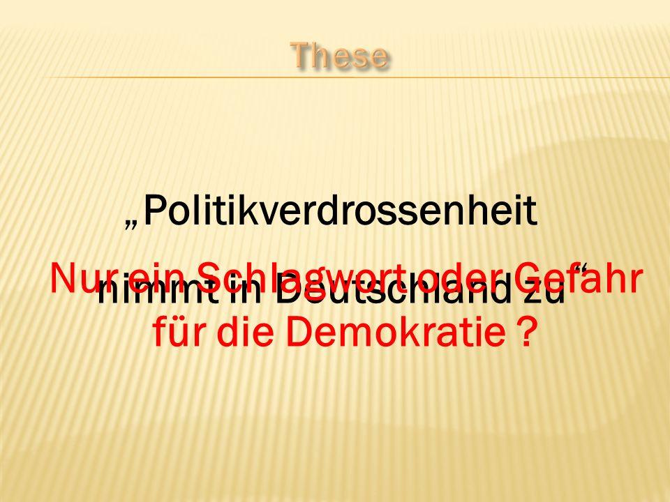 Politikverdrossenheit nimmt in Deutschland zu Nur ein Schlagwort oder Gefahr für die Demokratie ?