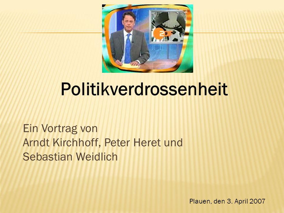 Ein Vortrag von Arndt Kirchhoff, Peter Heret und Sebastian Weidlich Politikverdrossenheit Plauen, den 3.