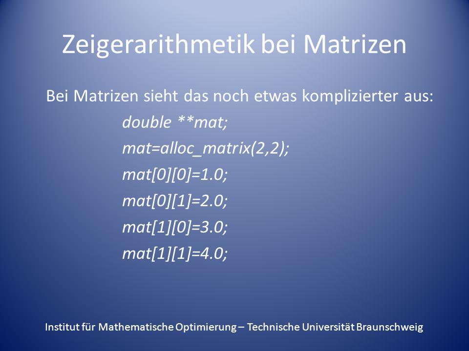 Zeigerarithmetik bei Matrizen Bei Matrizen sieht das noch etwas komplizierter aus: double **mat; mat=alloc_matrix(2,2); mat[0][0]=1.0; mat[0][1]=2.0;