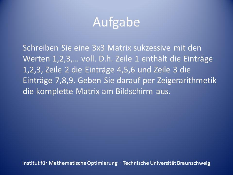 Aufgabe Schreiben Sie eine 3x3 Matrix sukzessive mit den Werten 1,2,3,… voll. D.h. Zeile 1 enthält die Einträge 1,2,3, Zeile 2 die Einträge 4,5,6 und