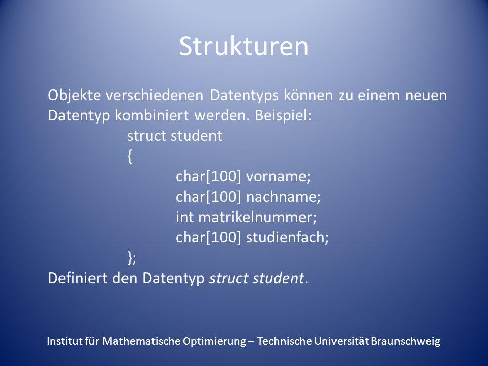 Strukturen Objekte verschiedenen Datentyps können zu einem neuen Datentyp kombiniert werden. Beispiel: struct student { char[100] vorname; char[100] n