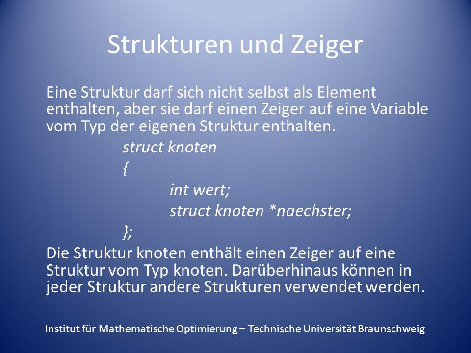 Strukturen und Zeiger Eine Struktur darf sich nicht selbst als Element enthalten, aber sie darf einen Zeiger auf eine Variable vom Typ der eigenen Str
