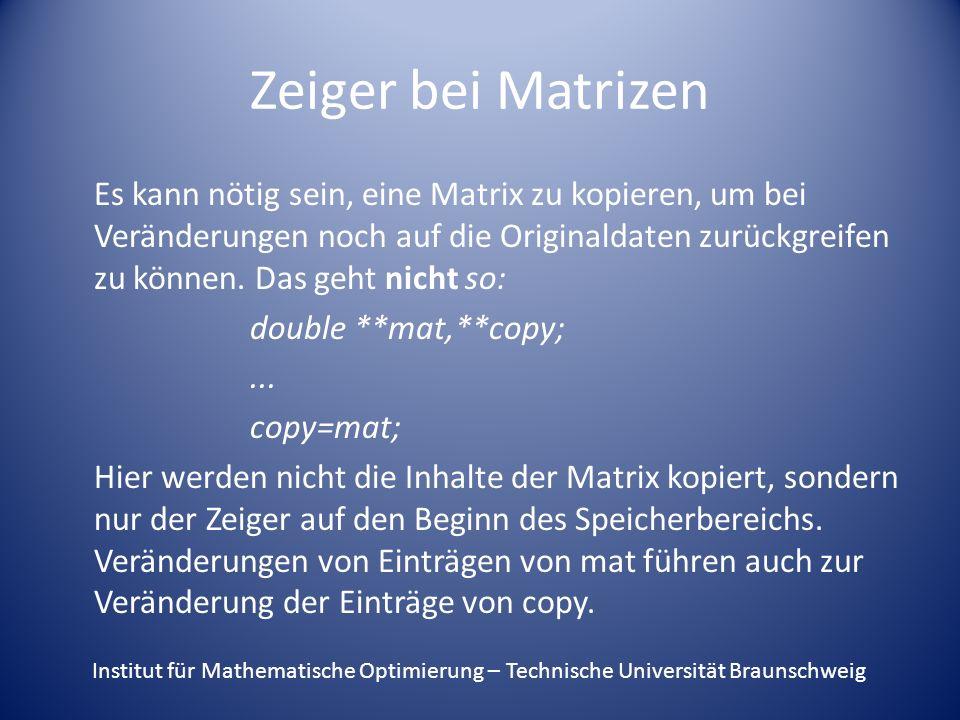 Schlechtes Beispiel für eine Rekursion unsigned int fakultaet(unsigned int n) { if(n>0) return n*fakultaet(n-1);/* n!=n*(n-1)!*/ else return 1;/* 0!=1 */ } Institut für Mathematische Optimierung – Technische Universität Braunschweig