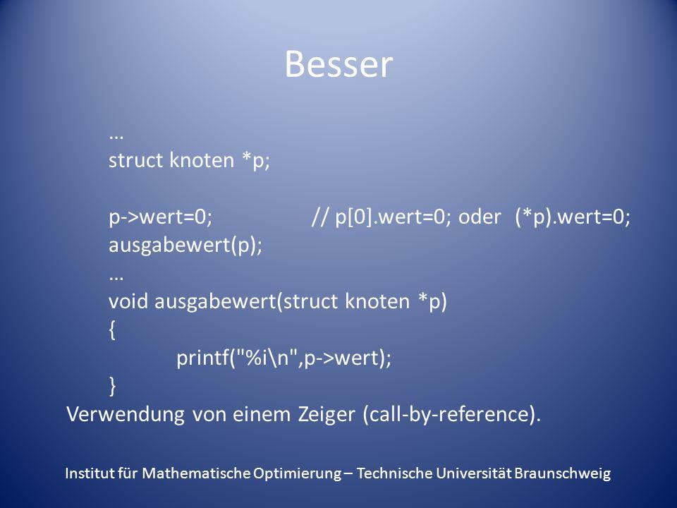 Besser … struct knoten *p; p->wert=0;// p[0].wert=0; oder (*p).wert=0; ausgabewert(p); … void ausgabewert(struct knoten *p) { printf(