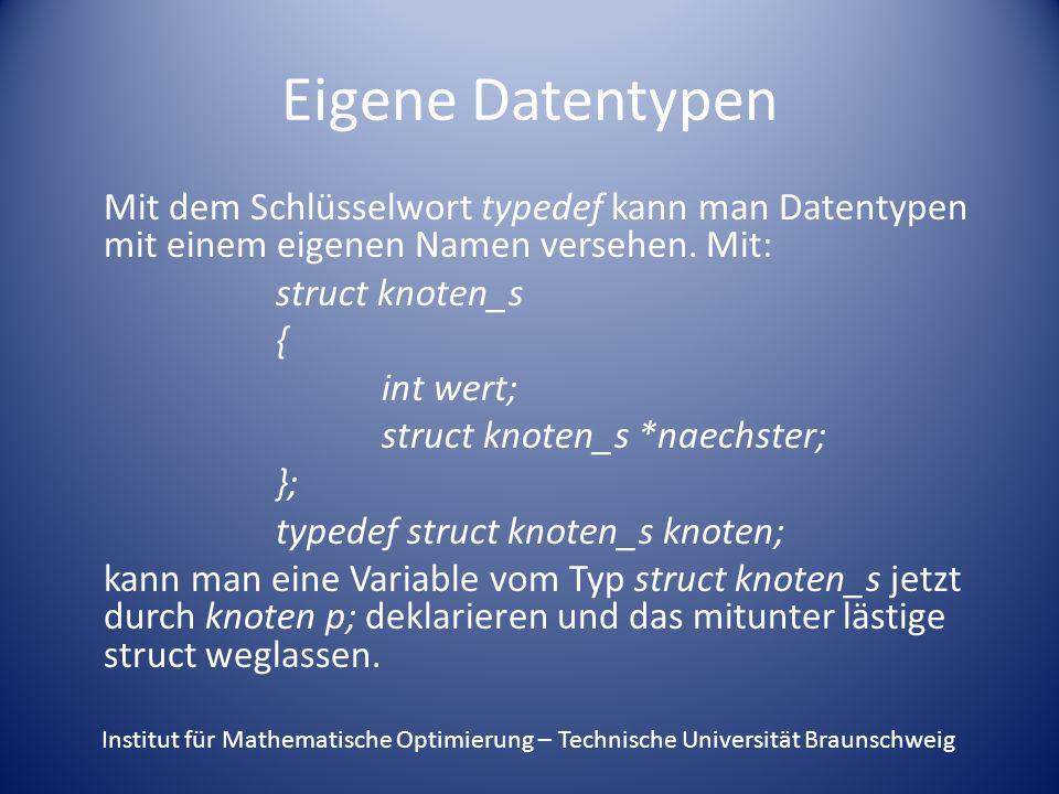 Eigene Datentypen Mit dem Schlüsselwort typedef kann man Datentypen mit einem eigenen Namen versehen. Mit: struct knoten_s { int wert; struct knoten_s