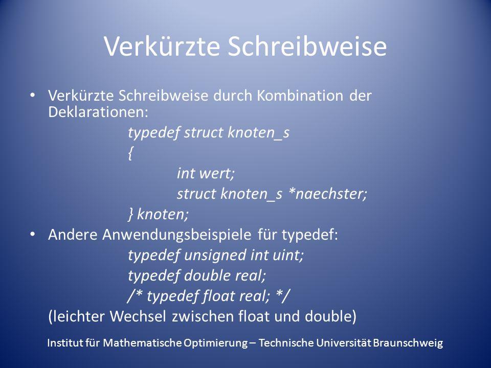 Verkürzte Schreibweise Verkürzte Schreibweise durch Kombination der Deklarationen: typedef struct knoten_s { int wert; struct knoten_s *naechster; } k
