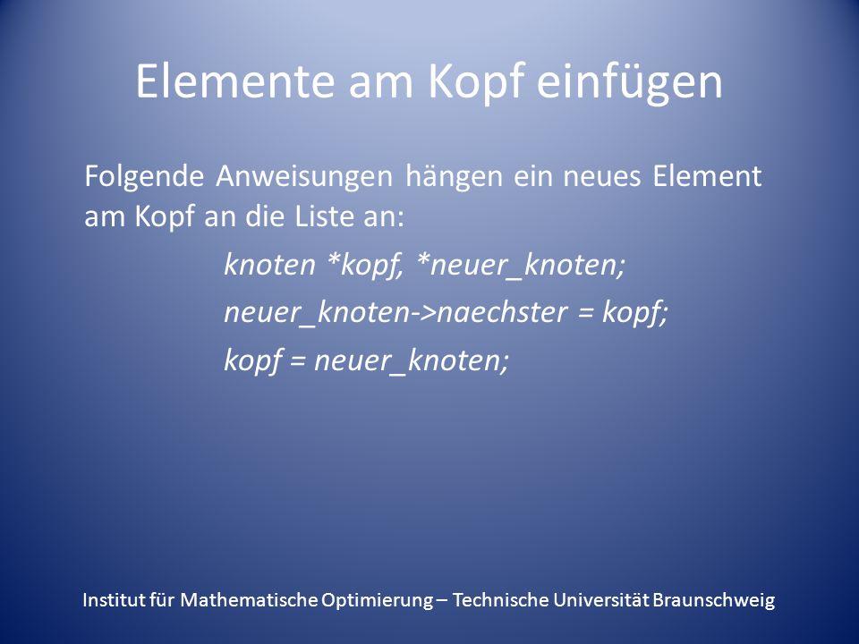 Elemente am Kopf einfügen Folgende Anweisungen hängen ein neues Element am Kopf an die Liste an: knoten *kopf, *neuer_knoten; neuer_knoten->naechster