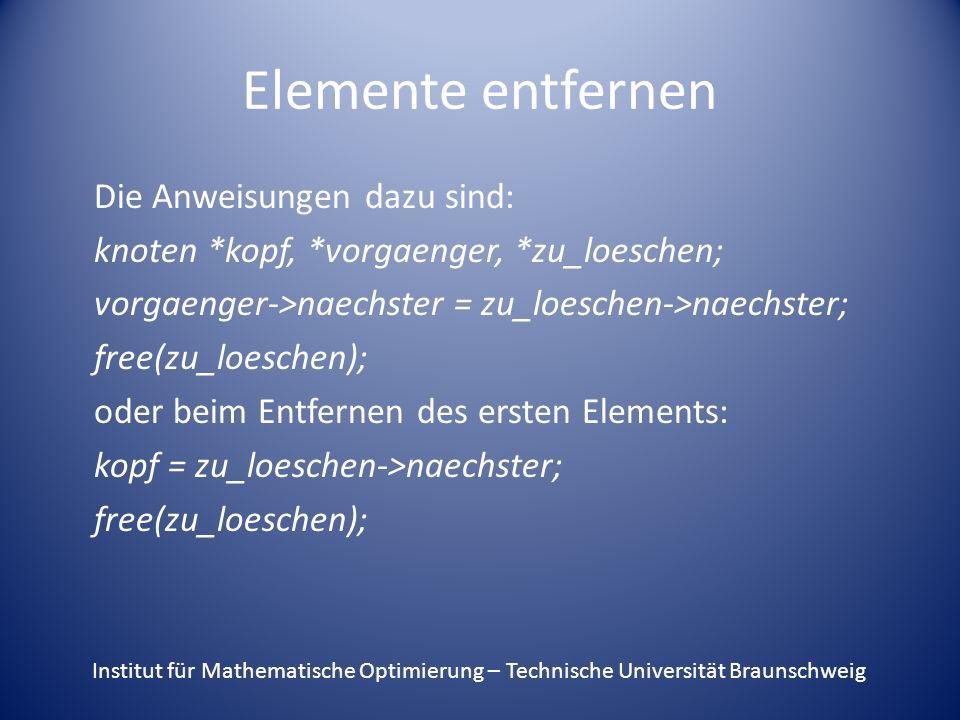 Elemente entfernen Die Anweisungen dazu sind: knoten *kopf, *vorgaenger, *zu_loeschen; vorgaenger->naechster = zu_loeschen->naechster; free(zu_loesche