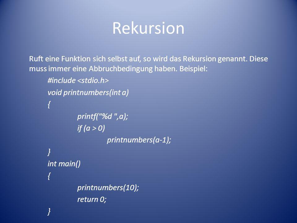 Rekursion Ruft eine Funktion sich selbst auf, so wird das Rekursion genannt. Diese muss immer eine Abbruchbedingung haben. Beispiel: #include void pri