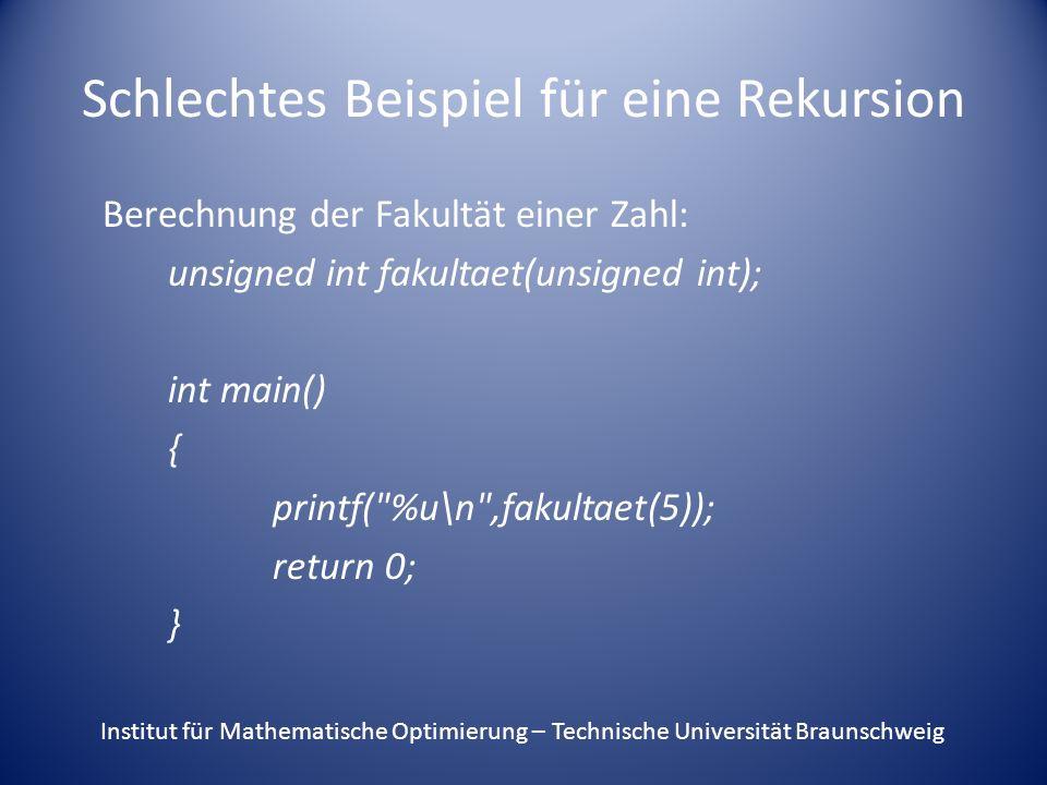 Schlechtes Beispiel für eine Rekursion Berechnung der Fakultät einer Zahl: unsigned int fakultaet(unsigned int); int main() { printf(