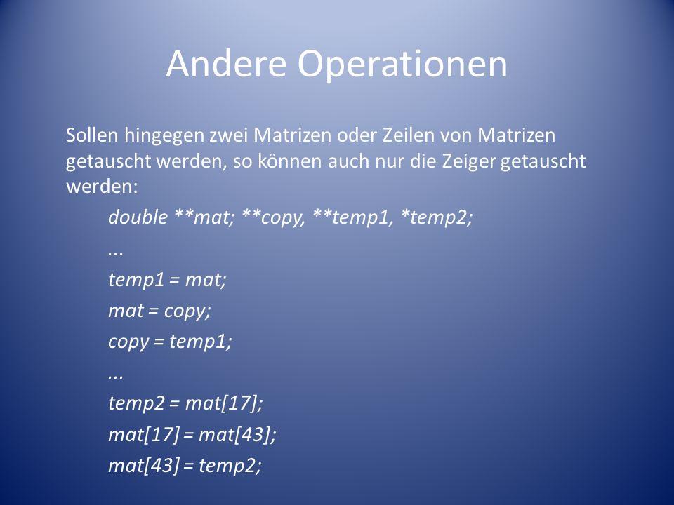 Andere Operationen Sollen hingegen zwei Matrizen oder Zeilen von Matrizen getauscht werden, so können auch nur die Zeiger getauscht werden: double **m