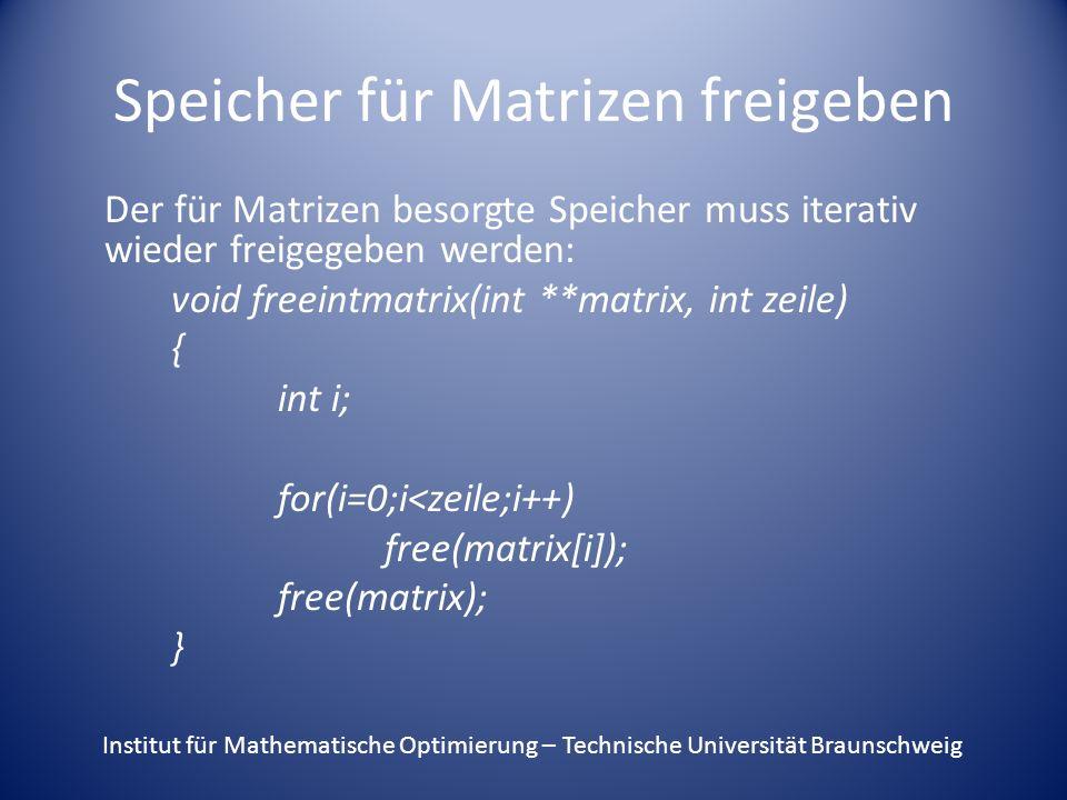 Speicher für Matrizen freigeben Der für Matrizen besorgte Speicher muss iterativ wieder freigegeben werden: void freeintmatrix(int **matrix, int zeile