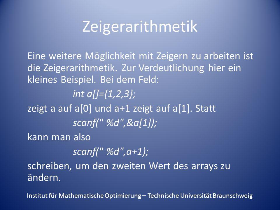 Elemente entfernen Die Anweisungen dazu sind: knoten *kopf, *vorgaenger, *zu_loeschen; vorgaenger->naechster = zu_loeschen->naechster; free(zu_loeschen); oder beim Entfernen des ersten Elements: kopf = zu_loeschen->naechster; free(zu_loeschen); Institut für Mathematische Optimierung – Technische Universität Braunschweig