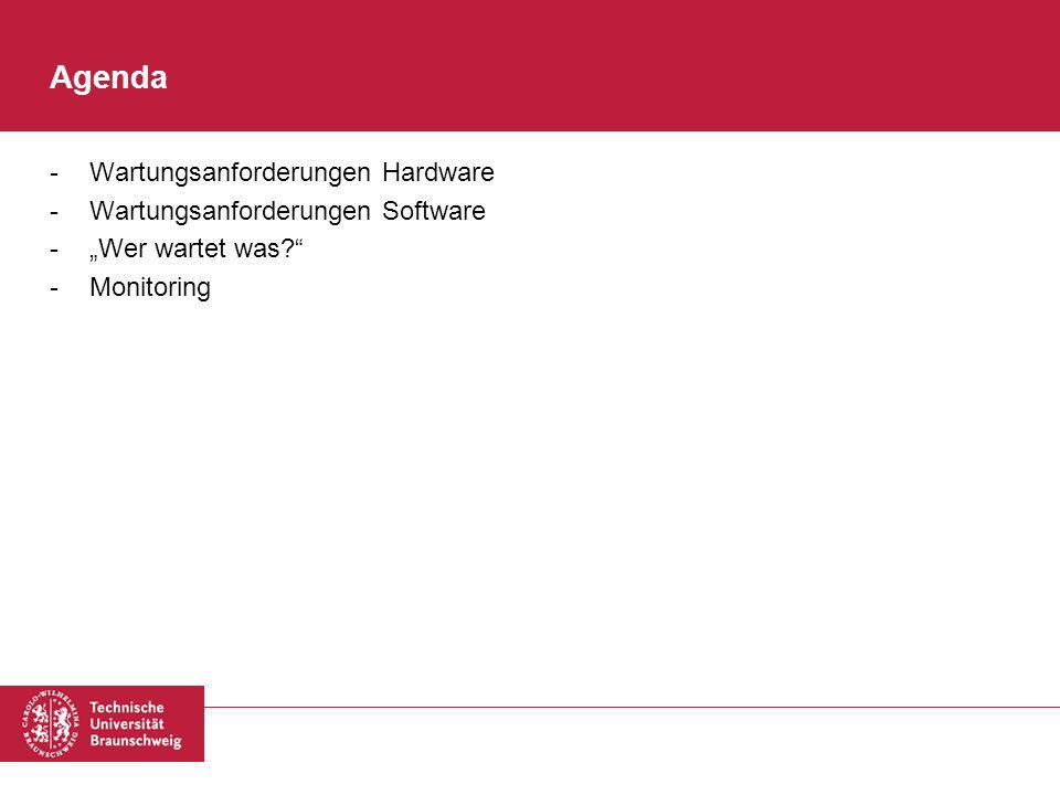 Agenda -Wartungsanforderungen Hardware -Wartungsanforderungen Software -Wer wartet was? -Monitoring