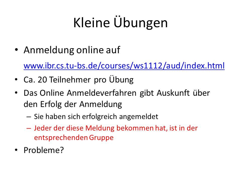 Kleine Übungen Anmeldung online auf www.ibr.cs.tu-bs.de/courses/ws1112/aud/index.html Ca.