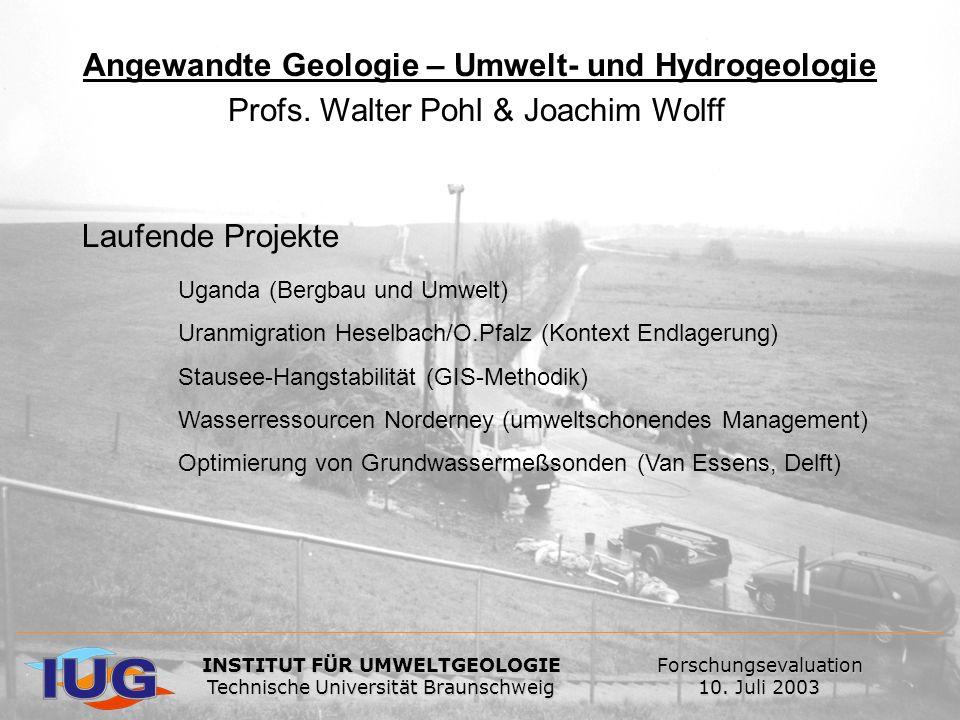 Angewandte Geologie – Umwelt- und Hydrogeologie Profs. Walter Pohl & Joachim Wolff Laufende Projekte Uganda (Bergbau und Umwelt) Uranmigration Heselba