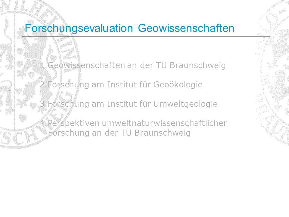 1.Geowissenschaften an der TU Braunschweig 2.Forschung am Institut für Geoökologie 3.Forschung am Institut für Umweltgeologie 4.Perspektiven umweltnat