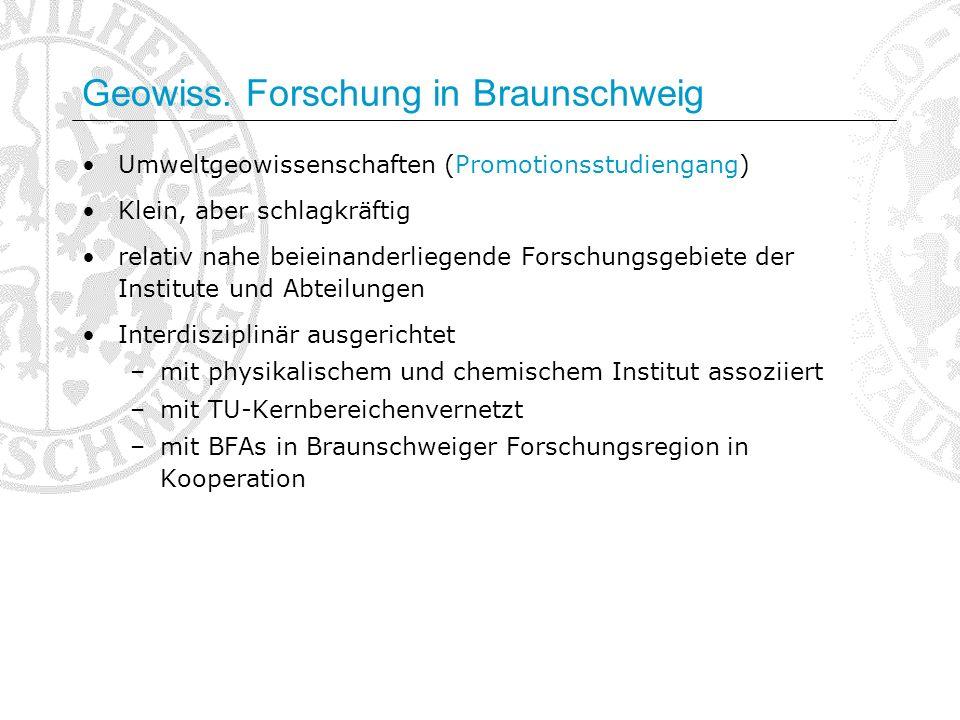 Geowiss. Forschung in Braunschweig Umweltgeowissenschaften (Promotionsstudiengang) Klein, aber schlagkräftig relativ nahe beieinanderliegende Forschun