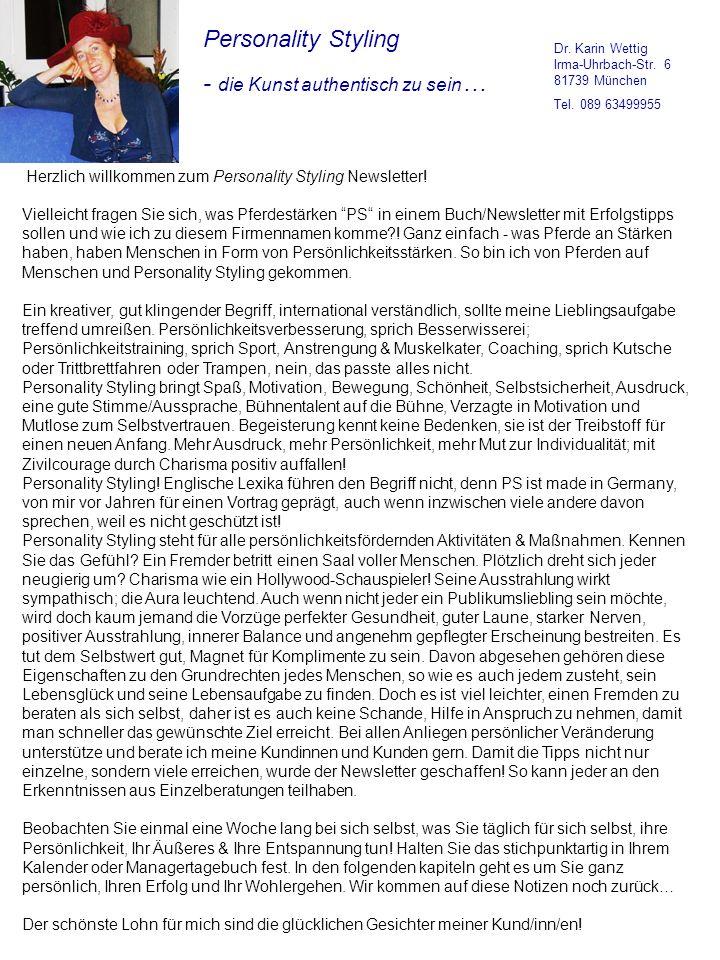 Personality Styling - die Kunst authentisch zu sein … Dr. Karin Wettig Irma-Uhrbach-Str. 6 81739 München Tel. 089 63499955 Herzlich willkommen zum Per