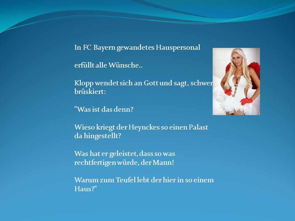 In FC Bayern gewandetes Hauspersonal erfüllt alle Wünsche.. Klopp wendet sich an Gott und sagt, schwer brüskiert: